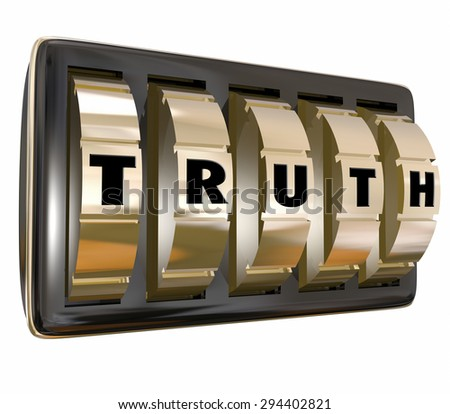 Truth word with letters on safe lock dials to illustrate unlocking secret or honest facts