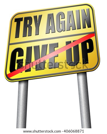 try again give up keep going and trying never stop believing in yourself road sign - stock photo