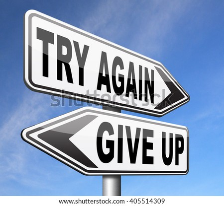 try again give up keep going and trying self belief never stop believing in yourself road sign persistence and determination - stock photo