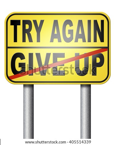try again give up keep on going and trying never stop believing in yourself - stock photo