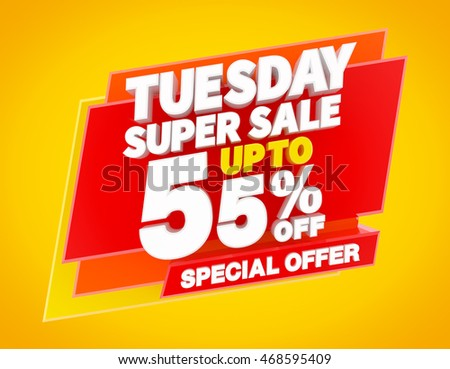 TUESDAY SUPER SALE UP TO 55 % SPECIAL OFFER, Sale background, Big sale, Sale tag, Sale poster, Banner Design  illustration 3D rendering