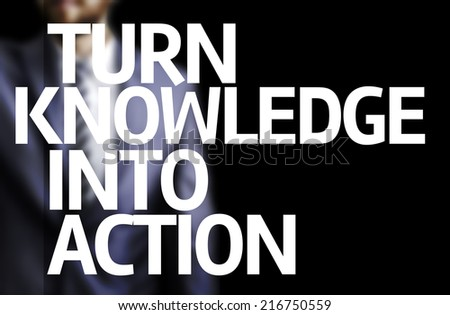 Turn Knowledge Into Action written on a board with a business man on background - stock photo