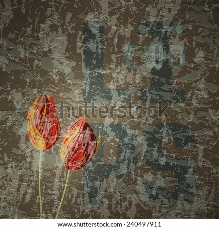 Two Lips - Tulips. Graffiti illustration with flowers and text on brown grungy background - stock photo