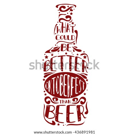 Typographic poster/A beer bottle. What could be better than beer. Oktoberfest. T-shirt, label, invitation, greeting and postal cards. Inspirational vector typography. - stock photo