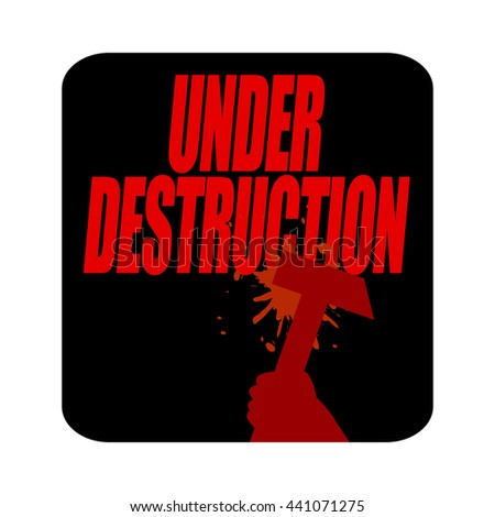 Under destruction sign with heavy hammer  - stock photo