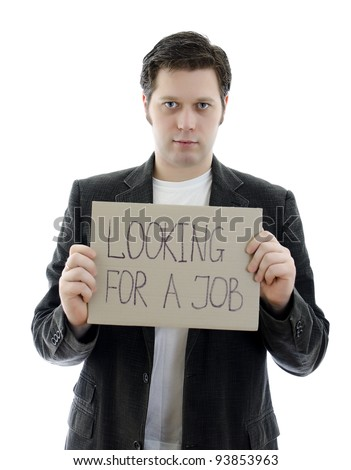 Unemployed businessman with a sign LOOKING FOR A JOB. Isolated on white. - stock photo