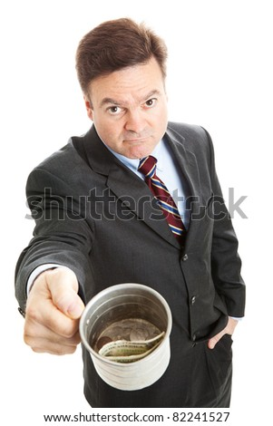Unemployed businessman with a tin cup, begging for change.  Isolated on white. - stock photo