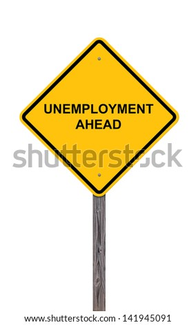 Unemployment Ahead - Caution Sign Isolated On White