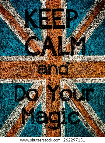 United Kingdom (British Union jack) flag, hand drawing with chalk on blackboard, vintage concept.Keep Calm and Do Your Magic message