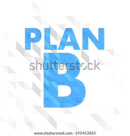 unusual illustration low poly of plan b isolated on trendy white triangle background  - stock photo