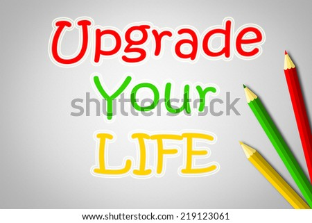 Upgrade Your Life Concept text on background - stock photo