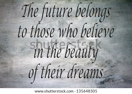 Uplifting and inspirational quote of unknown origin - stock photo