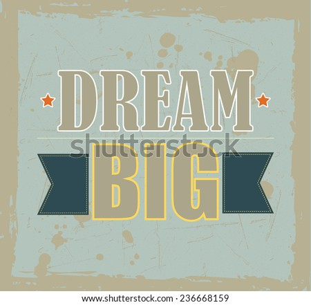 Vintage motivational quote Dream Big on grunge background  - stock photo