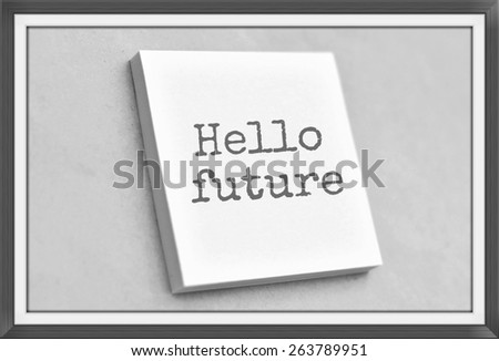 Vintage style text hello future on the short note texture background - stock photo
