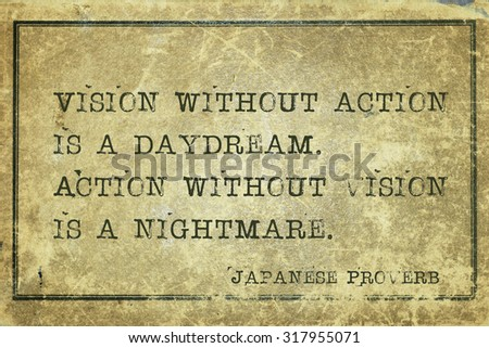 Vision without action is a daydream - ancient Japanese proverb printed on grunge vintage cardboard