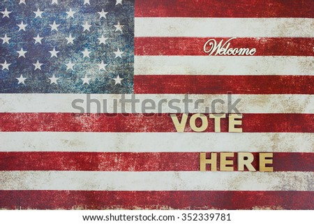 VOTE HERE Welcome sign with antique rustic American canvas flag in background - stock photo