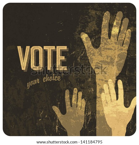 Voting hands grunge poster. Raster version, vector file available in my portfolio. - stock photo