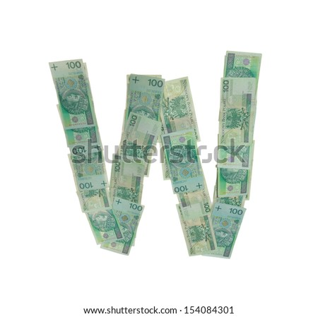 W letter  character- isolated with clipping patch on white background. Letter made of Polish hundred zlotys green bank notes - 100 PLN. - stock photo