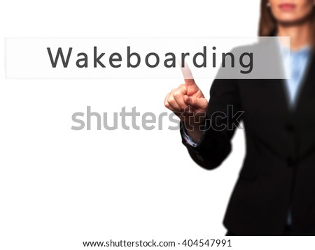Wakeboarding - Businesswoman hand pressing button on touch screen interface. Business, technology, internet concept. Stock Photo - stock photo