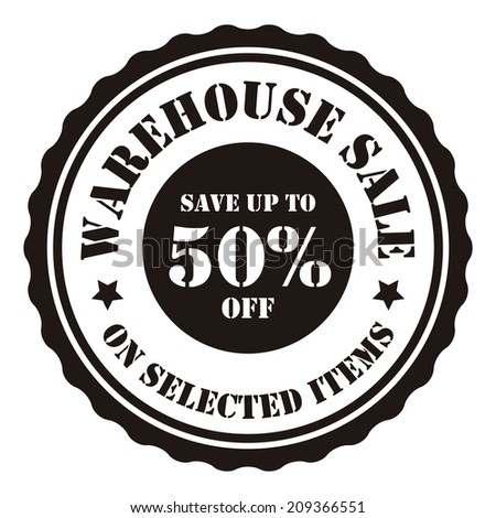 Warehouse Sale Save Up To 50 Percent Off On Selected Items on Black and White Vintage Badge, Icon, Button, Label Isolated on White - stock photo