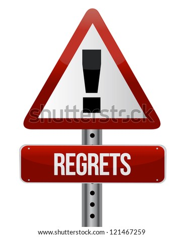 warning sign with a regrets concept illustration design over white - stock photo