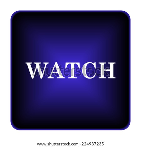 Watch icon. Internet button on white background.