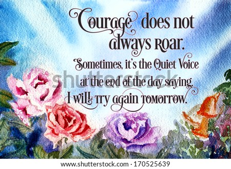 watercolor roses with inspirational message: courage does not always roar - stock photo
