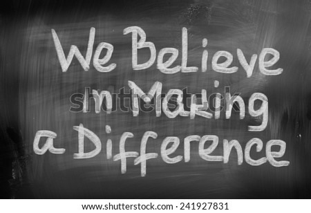 We Believe In Making A Difference Concept - stock photo