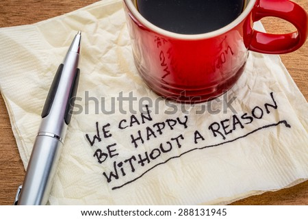 We can be happy without reason - inspirational words - handwriting on a napkin with cup of coffee - stock photo