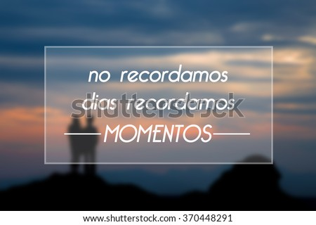 we do not remember days we remember moments - spanish thoughtful text  - stock photo