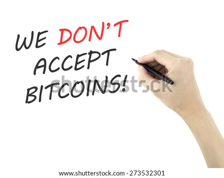 we don't accept bitcoins written by man's hand over white background  - stock photo