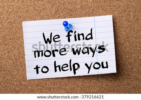 We find more ways to help you - teared note paper pinned on bulletin board - horizontal image - stock photo