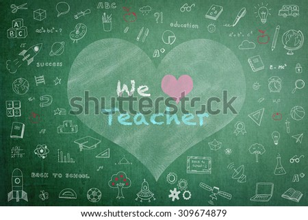 We love teacher message on black chalkboard with doodle free hand sketch chalk drawing in heart shape frame: Teachers day concept: Students sending greeting love message to school teacher   - stock photo
