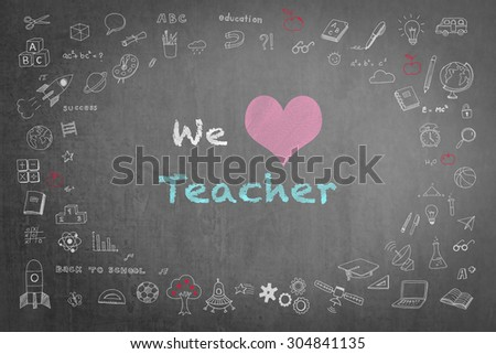 We love teacher message  on black chalkboard with doodle free hand sketch chalk drawing on the frame: Teachers day concept: Students sending love message to school teacher on special occasion     - stock photo