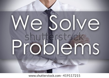 We Solve Problems - Closeup of a young businessman with text - business concept - horizontal image