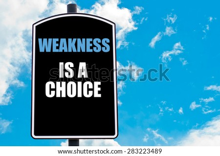 WEAKNESS IS A CHOICE written on road sign isolated over clear blue sky background with available copy space. Motivational Concept  image