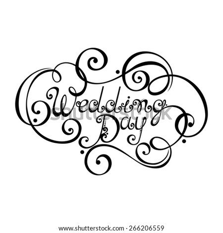 Wedding Day Inscription, St. Valentine's Day Symbol, Wedding. Hand Drawn Lettering. Ornate Vintage Lettering - stock photo