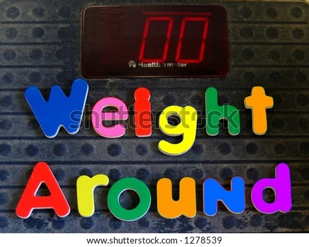 WEIGHT AROUND