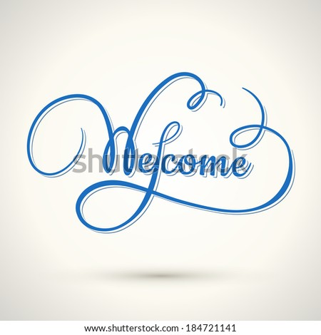 welcome hand lettering, calligraphic inscription in vintage style - stock photo