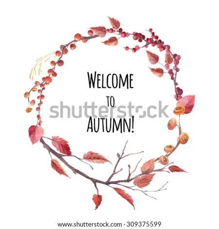 Welcome to Autumn. Watercolor autumn wreath. Hand drawn leaves, branches and berries round frame. Fall label isolated on white background - stock photo