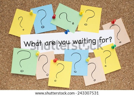 What Are You Waiting For? / Business Question Motivational Phrase - stock photo