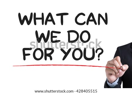 WHAT CAN WE DO FOR YOU? Businessman hand writing with black marker on white background - stock photo