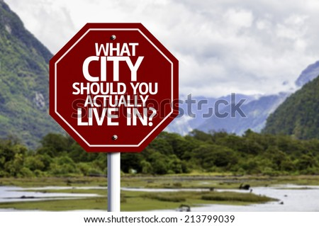 What City Should You Actually Live In? red sign with a landscape background - stock photo
