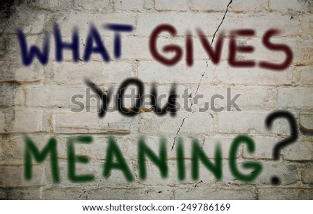 What Gives You Meaning Concept - stock photo