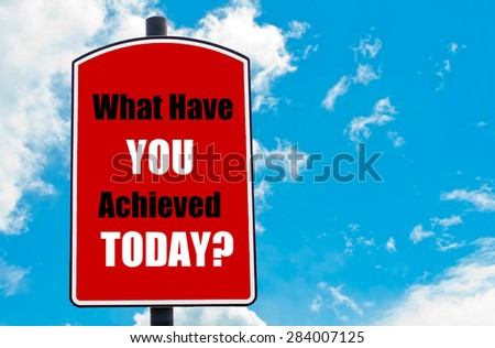 What Have You Achieved Today? motivational quote written on red road sign isolated over clear blue sky background. Concept  image with available copy space - stock photo