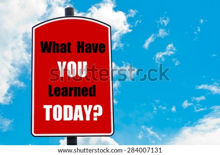 What Have You Learned Today? motivational quote written on red road sign isolated over clear blue sky background. Concept  image with available copy space - stock photo