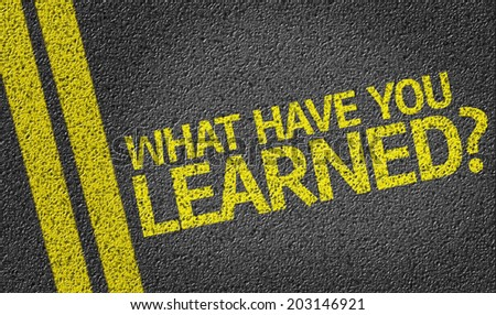 What have you Learned? written on the road - stock photo