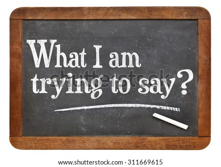 What I am trying to say? A question on a vintage slate blackboard. Communication and expressing yourself concept. - stock photo