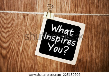 What Inspires You ? - stock photo