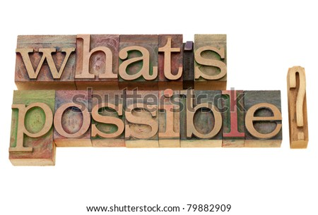 what is possible question - isolated words in vintage wood letterpress printing blocks